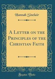 A Letter on the Principles of the Christian Faith (Classic Reprint) by Hannah Sinclair image