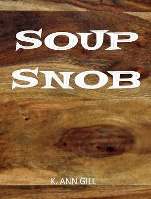 Soup Snob by K Ann Gill