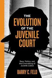 The Evolution of the Juvenile Court by Barry C Feld
