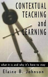 Contextual Teaching and Learning by Elaine B. Johnson