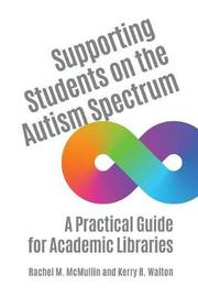 Supporting Students on the Autism Spectrum by Rachel M. McMullin