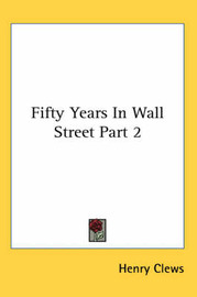 Fifty Years In Wall Street Part 2 by Henry Clews image