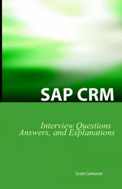 SAP Crm Interview Questions, Answers, and Explanations by Scott Cameron