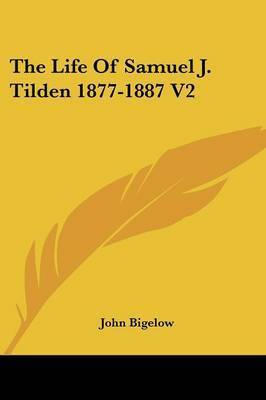 The Life of Samuel J. Tilden 1877-1887 V2 by Dr John Bigelow