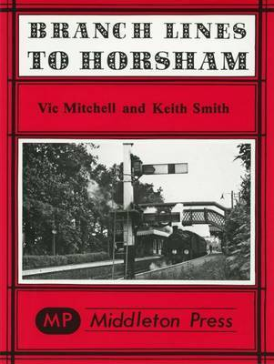 Branch Lines to Horsham by Vic Mitchell