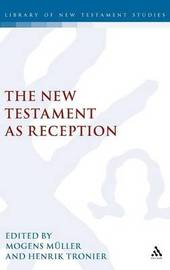 The New Testament as Reception by Mogens Muller