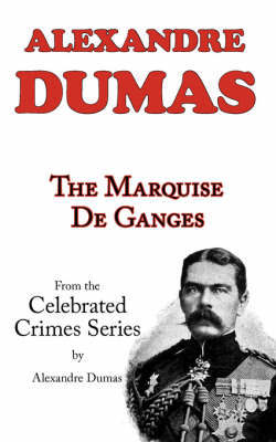 The Marquise de Ganges (from Celebrated Crimes) by Alexandre Dumas