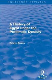 A History of Egypt under the Ptolemaic Dynasty by Edwyn R. Bevan