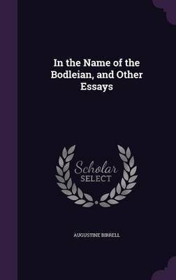 In the Name of the Bodleian, and Other Essays by Augustine Birrell image