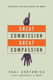 Great Commission, Great Compassion by Paul Borthwick
