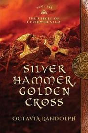 Silver Hammer, Golden Cross by Octavia Randolph