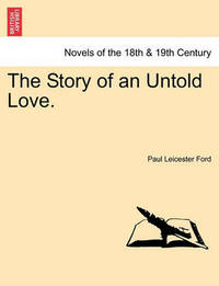 The Story of an Untold Love. by Paul Leicester Ford