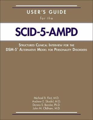 User's Guide for the Structured Clinical Interview for the DSM-5 (R) Alternative Model for Personality Disorders (SCID-5-AMPD) by Michael B First