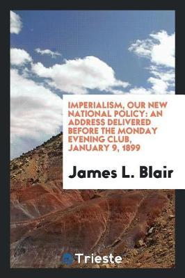 Imperialism, Our New National Policy by James L Blair