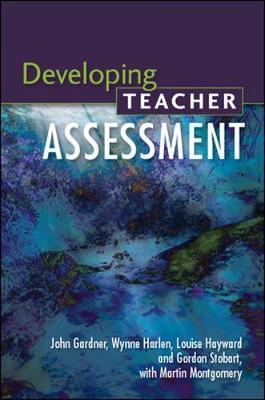Developing Teacher Assessment by John Gardner