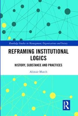 Reframing Institutional Logics by Alistair Mutch