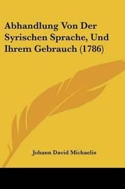 Abhandlung Von Der Syrischen Sprache, Und Ihrem Gebrauch (1786) by Johann David Michaelis