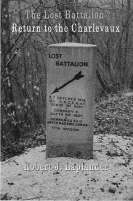 The Lost Battalion: Return to the Charlevaux by Robert Laplander