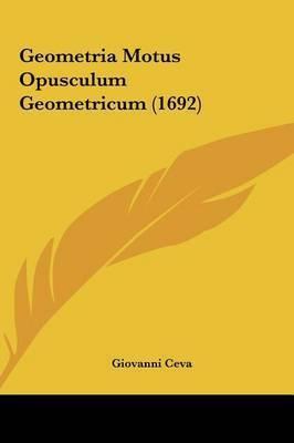 Geometria Motus Opusculum Geometricum (1692) by Giovanni Ceva