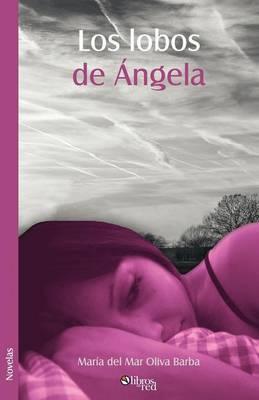Los Lobos De Angela by Maria del Mar Oliva Barba