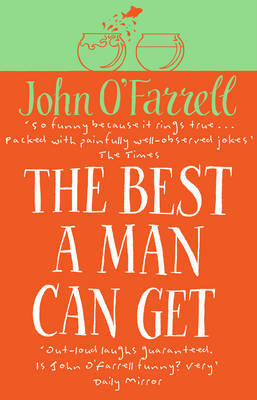 The Best A Man Can Get by John O'Farrell