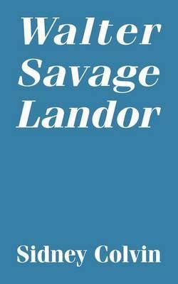 Walter Savage Landor by Sidney Colvin