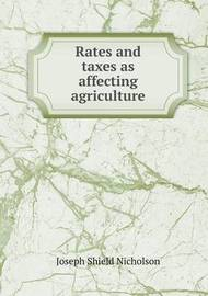 Rates and Taxes as Affecting Agriculture by J.Shield Nicholson