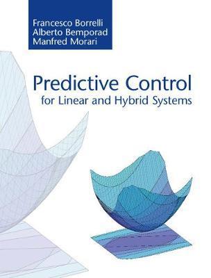 Predictive Control for Linear and Hybrid Systems by Francesco Borrelli