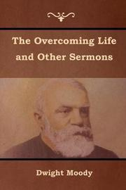 The Overcoming Life and Other Sermons by Dwight Moody