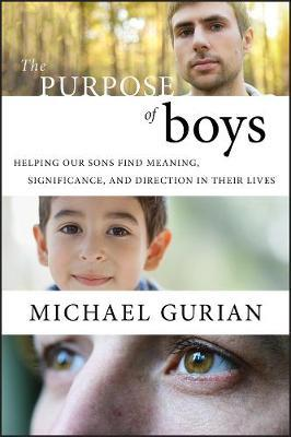 The Purpose of Boys: Helping Our Sons Find Meaning, Significance, and Direction in Their Lives by Michael Gurian image