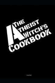 The Atheist Witch's Cookbook by Anna Mist