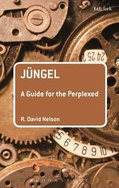 Jungel: A Guide for the Perplexed by R. David Nelson