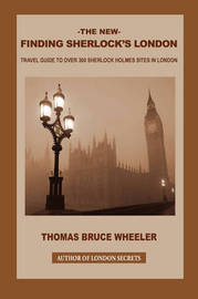 The New Finding Sherlock's London: Travel Guide to Over 300 Sherlock Holmes Sites in London by Thomas Bruce Wheeler image