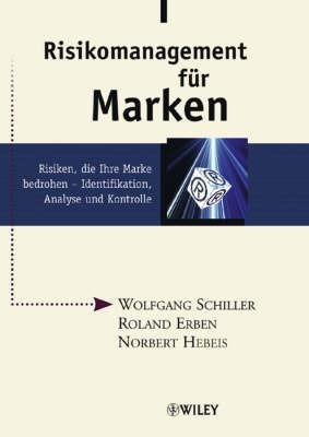 Risikomanagement Fur Marken: Risiken, Die Ihre Marke Bedrohen - Identifikation, Analyse Und Kontrolle by Wolfgang Schiller image