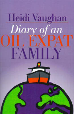 Diary of an Oil Expat Family by Heidi Vaughan