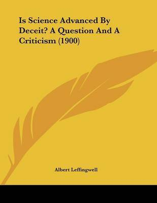 Is Science Advanced by Deceit? a Question and a Criticism (1900) by Albert Leffingwell