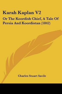 Karah Kaplan V2: Or The Koordish Chief, A Tale Of Persia And Koordistan (1842) by Charles Stuart Savile
