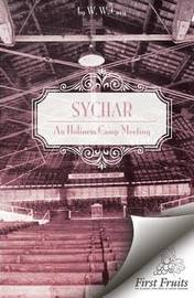 Sychar, an Holiness Camp Meeting by W W Cary