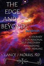 The Edge and Beyond, a Journey for Personal Self-Discovery, Awakening, and Healing 2nd Edition by Lance J Morris