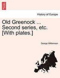 Old Greenock ... Second Series, Etc. [With Plates.] by George Williamson