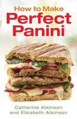 How to Make Perfect Panini by Catherine Atkinson