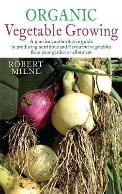 Organic Vegetable Growing by Robert Milne image