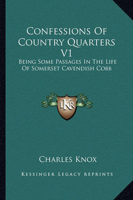 Confessions of Country Quarters V1: Being Some Passages in the Life of Somerset Cavendish Cobb by Charles Knox image