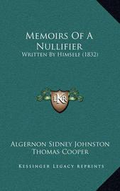 Memoirs of a Nullifier: Written by Himself (1832) by Algernon Sidney Johnston
