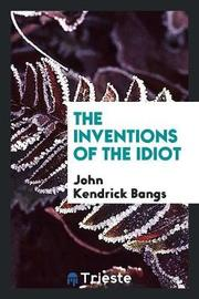 The Inventions of the Idiot by John Kendrick Bangs image