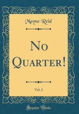 No Quarter!, Vol. 2 (Classic Reprint) by Mayne Reid image