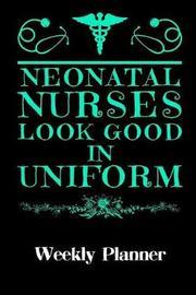 Neonatal Nurses Look Good in Uniform by Themed Calendars & Planners