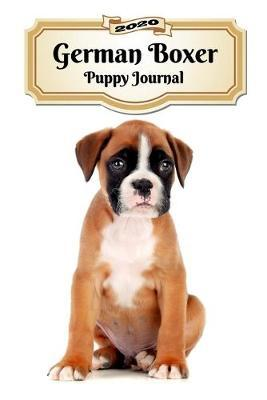 2020 German Boxer Puppy Journal by Notebooks Journals Xlpress