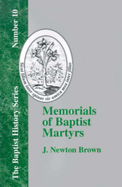 Memorials of Baptist Martyrs by J. Newton Brown
