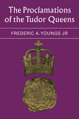 The Proclamations of the Tudor Queens by Frederic A. Youngs image